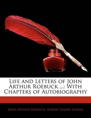 Life and Letters of John Arthur Roebuck ... - pr_16893