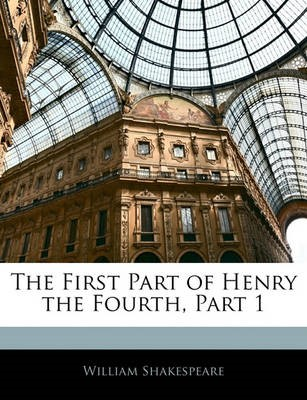 The First Part of Henry the Fourth, Part 1 -