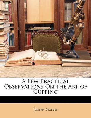 A Few Practical Observations On the Art of Cupping - pr_16926