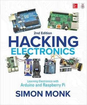 Hacking Electronics: Learning Electronics with Arduino and Raspberry Pi, Second Edition - pr_335878