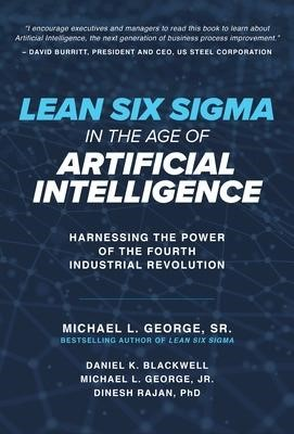 Lean Six Sigma in the Age of Artificial Intelligence: Harnessing the Power of the Fourth Industrial Revolution -