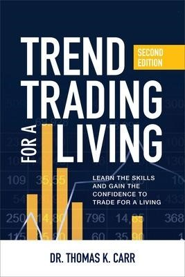 Trend Trading for a Living, Second Edition: Learn the Skills and Gain the Confidence to Trade for a Living -