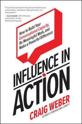 Influence in Action: How to Build Your Conversational Capacity, Do Meaningful Work, and Make a Powerful Difference - pr_61