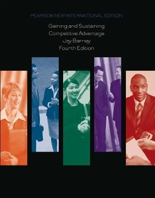 Gaining and Sustaining Competitive Advantage: Pearson New International Edition -