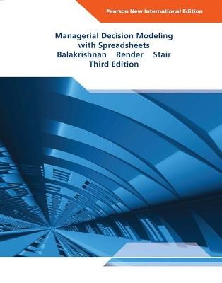 Managerial Decision Modeling with Spreadsheets: Pearson New International Edition -