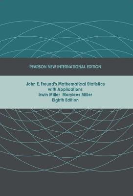 John E. Freund's Mathematical Statistics with Applications: Pearson New International Edition -