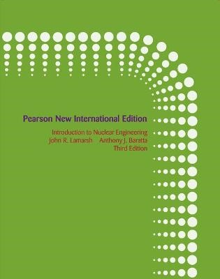 Introduction to Nuclear Engineering: Pearson New International Edition -