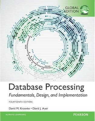 Database Processing: Fundamentals, Design, and Implementation, Global Edition -