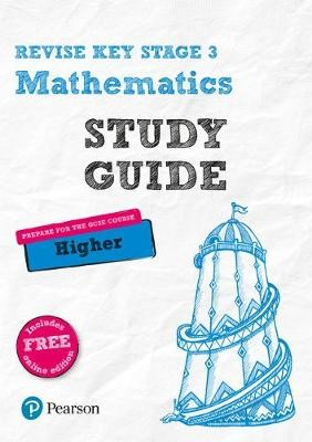 Revise Key Stage 3 Mathematics Study Guide - preparing for the GCSE Higher course -
