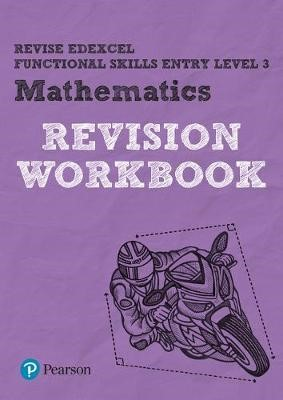 Revise Edexcel Functional Skills Mathematics Entry Level 3 Workbook -