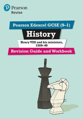 Pearson Edexcel GCSE (9-1) History Henry VIII and his ministers, 1509-40 Revision Guide and Workbook - pr_17824