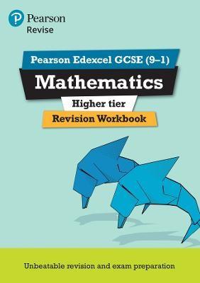 Pearson Edexcel GCSE (9-1) Mathematics Higher tier Revision Workbook -