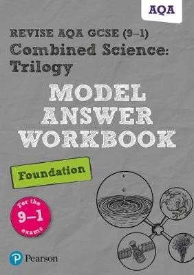 Revise AQA GCSE (9-1) Combined Science: Trilogy Model Answer Workbook Foundation -