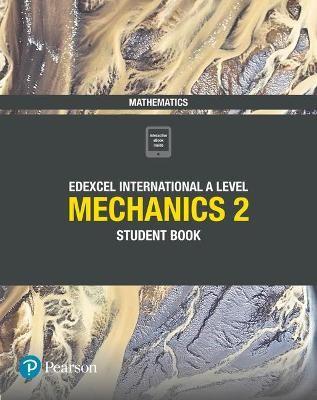 Pearson Edexcel International A Level Mathematics Mechanics 2 Student Book -