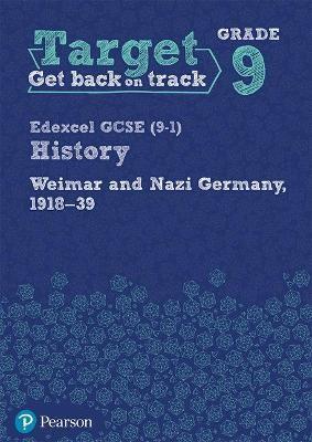 Target Grade 9 Edexcel GCSE (9-1) History Weimar and Nazi Germany, 1918-1939 Workbook -