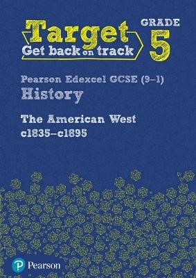 Target Grade 5 Edexcel GCSE (9-1) History The American West, c1835-c1895 Intervention Workbook -
