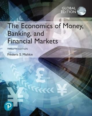 The Economics of Money, Banking and Financial Markets, Global Edition -