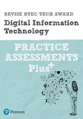 Pearson REVISE BTEC Tech Award Digital Information Technology Practice Assessments Plus for home learning, 2021 assessments and 2022 exams -