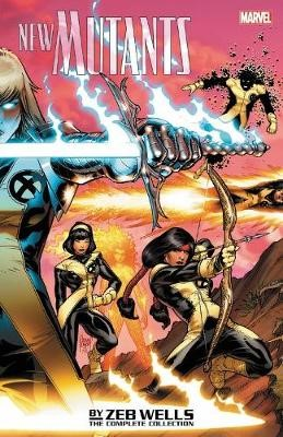 New Mutants By Zeb Wells: The Complete Collection -