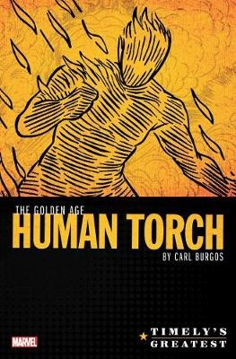 Timely's Greatest: The Golden Age Human Torch By Carl Burgos Omnibus -