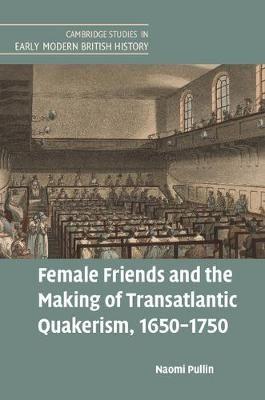 Female Friends and the Making of Transatlantic Quakerism, 1650-1750 - pr_9727