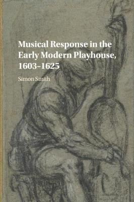 Musical Response in the Early Modern Playhouse, 1603-1625 - pr_30939