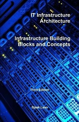 It Infrastructure Architecture - Infrastructure Building Blocks and Concepts Third Edition -