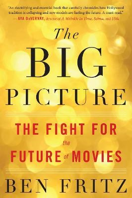 Big Picture: The Fight for the Future of Movies -