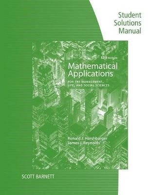Student Solutions Manual for Harshbarger/Reynolds's Mathematical Applications for the Management, Life, and Social Sciences, 12th - pr_1749796