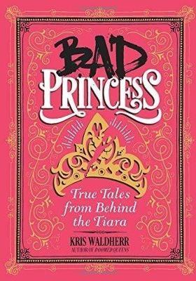 Bad Princess: True Tales from Behind the Tiara - pr_246933