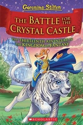 Geronimo Stilton and the Kingdom of Fantasy #13: The Battle for Crystal Castle -