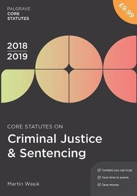 Core Statutes on Criminal Justice & Sentencing 2018-19 -