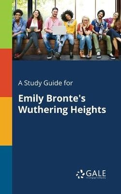 A Study Guide for Emily Bronte's Wuthering Heights -