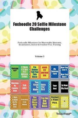 Foxhoodle 20 Selfie Milestone Challenges Foxhoodle Milestones for Memorable Moments, Socialization, Indoor & Outdoor Fun, Training Volume 3 - pr_1752140