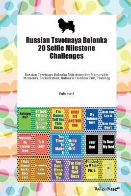 Russian Tsvetnaya Bolonka 20 Selfie Milestone Challenges Russian Tsvetnaya Bolonka Milestones for Memorable Moments, Socialization, Indoor & Outdoor Fun, Training Volume 3 - pr_1752471