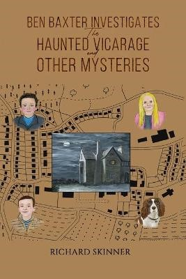 Ben Baxter Investigates the Haunted Vicarage and Other Mysteries -