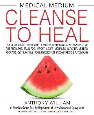 Medical Medium: Cleanse to Heal -