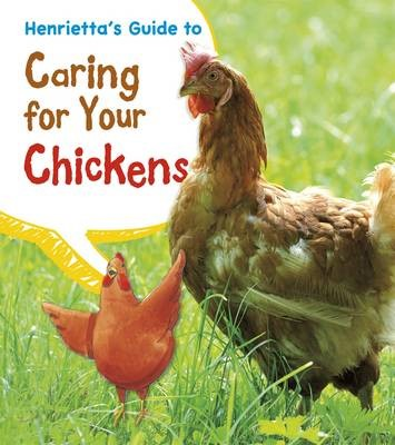 Henrietta's Guide to Caring for Your Chickens -