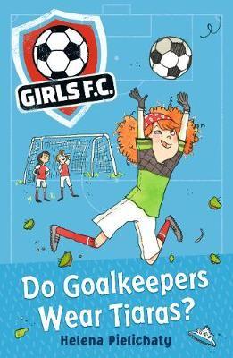Girls FC 1: Do Goalkeepers Wear Tiaras? - pr_119583