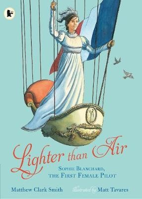 Lighter than Air: Sophie Blanchard, the First Female Pilot -