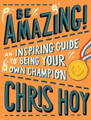 Be Amazing! An inspiring guide to being your own champion -
