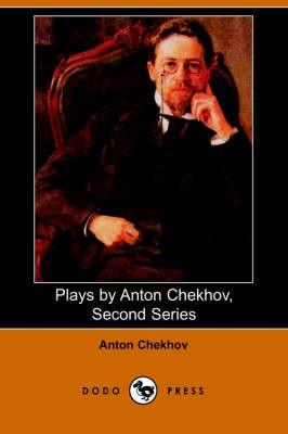 Plays by Anton Chekhov, Second Series - pr_35603