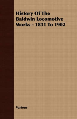 History Of The Baldwin Locomotive Works - 1831 To 1902 - pr_207039