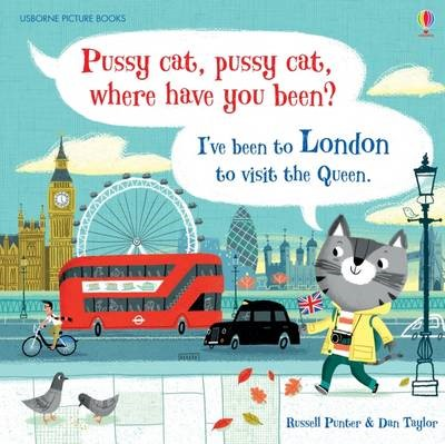 Pussy cat, pussy cat, where have you been? I've been to London to visit the Queen -