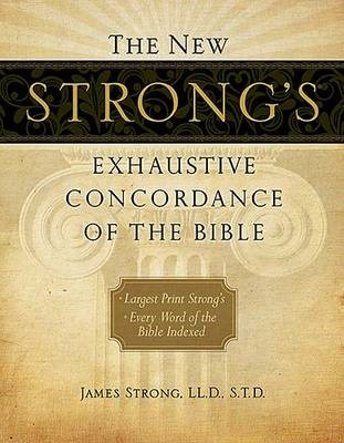 The New Strong's Exhaustive Concordance of the Bible - pr_425007