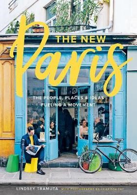 New Paris: The People, Places & Ideas Fueling a Movement - pr_170227