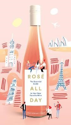 Rose All Day: The Essential Guide to Your New Favorite Wine - pr_71847
