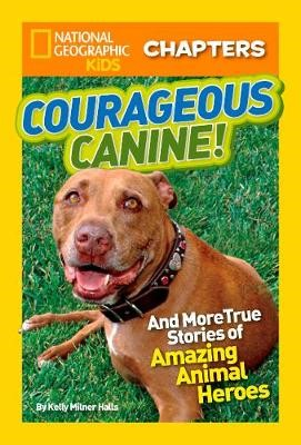 National Geographic Kids Chapters: Courageous Canine -