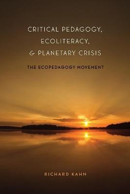 Critical Pedagogy, Ecoliteracy, and Planetary Crisis -