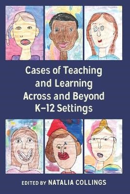 Cases of Teaching and Learning Across and Beyond K-12 Settings -